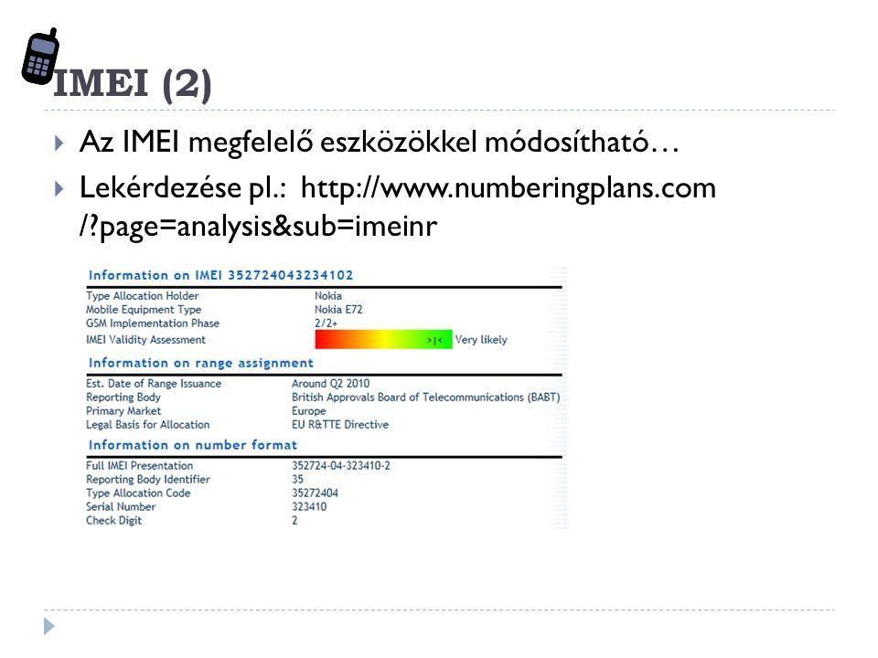 IMEI (2)  Az IMEI megfelelő eszközökkel módosítható…  Lekérdezése pl.: http://www.numberingplans.com / page=analysis&sub=imeinr