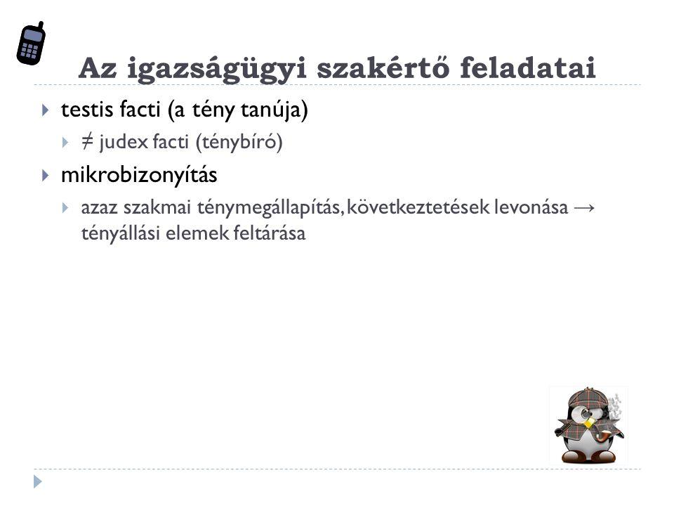 Az igazságügyi szakértő feladatai  testis facti (a tény tanúja)  ≠ judex facti (ténybíró)  mikrobizonyítás  azaz szakmai ténymegállapítás, következtetések levonása → tényállási elemek feltárása