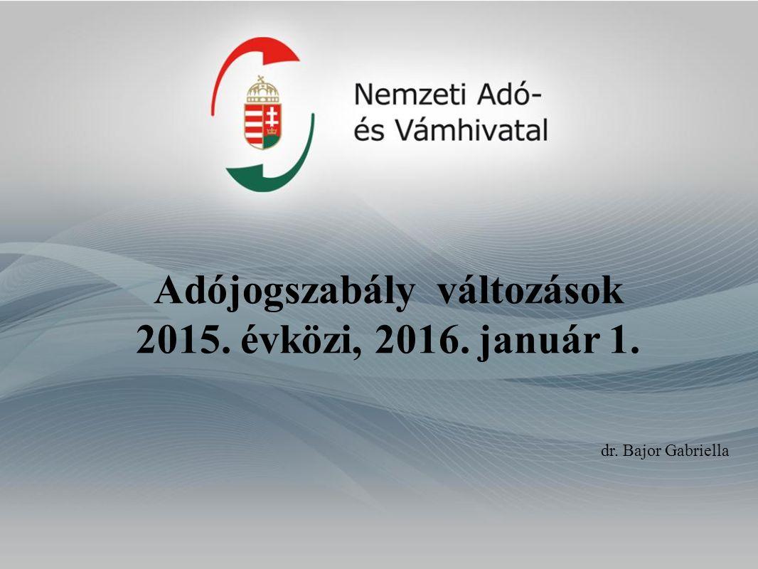 Adójogszabály változások 2015. évközi, 2016. január 1. dr. Bajor Gabriella