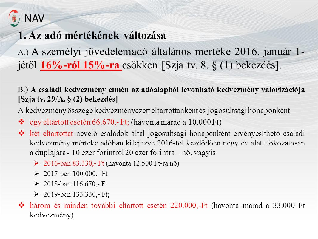 1. Az adó mértékének változása A.) A személyi jövedelemadó általános mértéke 2016.