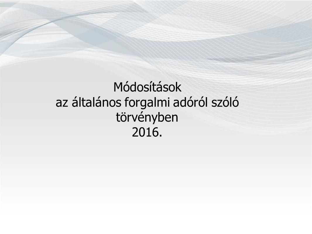 Módosítások az általános forgalmi adóról szóló törvényben 2016.