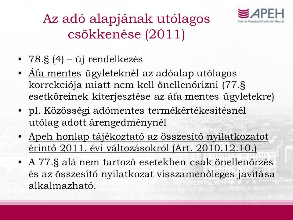 Az adó alapjának utólagos csökkenése (2011) 78.§ (4) – új rendelkezés Áfa mentes ügyleteknél az adóalap utólagos korrekciója miatt nem kell önellenőrizni (77.§ esetköreinek kiterjesztése az áfa mentes ügyletekre) pl.