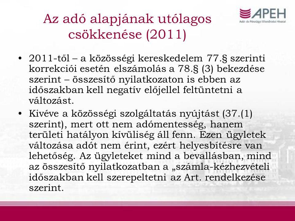 Az adó alapjának utólagos csökkenése (2011) 2011-től – a közösségi kereskedelem 77.§ szerinti korrekciói esetén elszámolás a 78.§ (3) bekezdése szerint – összesítő nyilatkozaton is ebben az időszakban kell negatív előjellel feltüntetni a változást.