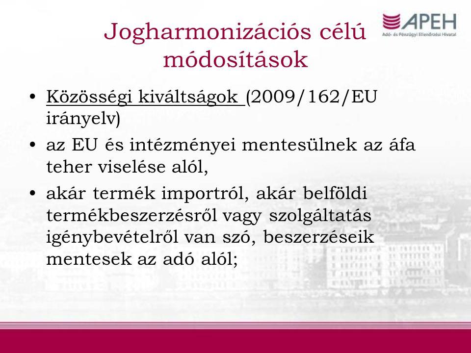 Jogharmonizációs célú módosítások Közösségi kiváltságok (2009/162/EU irányelv) az EU és intézményei mentesülnek az áfa teher viselése alól, akár termék importról, akár belföldi termékbeszerzésről vagy szolgáltatás igénybevételről van szó, beszerzéseik mentesek az adó alól;