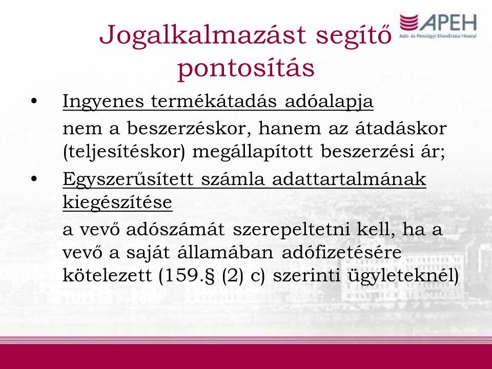 Jogalkalmazást segítő pontosítás Ingyenes termékátadás adóalapja nem a beszerzéskor, hanem az átadáskor (teljesítéskor) megállapított beszerzési ár; Egyszerűsített számla adattartalmának kiegészítése a vevő adószámát szerepeltetni kell, ha a vevő a saját államában adófizetésére kötelezett (159.§ (2) c) szerinti ügyleteknél)
