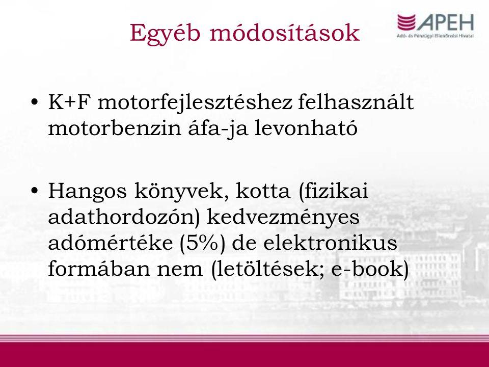 Egyéb módosítások K+F motorfejlesztéshez felhasznált motorbenzin áfa-ja levonható Hangos könyvek, kotta (fizikai adathordozón) kedvezményes adómértéke (5%) de elektronikus formában nem (letöltések; e-book)