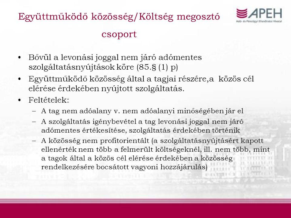Együttműködő közösség/Költség megosztó csoport Bővül a levonási joggal nem járó adómentes szolgáltatásnyújtások köre (85.§ (1) p) Együttműködő közösség által a tagjai részére,a közös cél elérése érdekében nyújtott szolgáltatás.