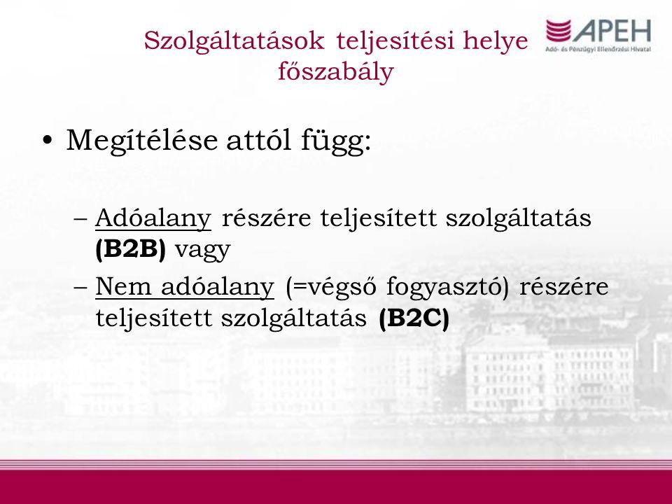 Megítélése attól függ: –Adóalany részére teljesített szolgáltatás (B2B) vagy –Nem adóalany (=végső fogyasztó) részére teljesített szolgáltatás (B2C) Szolgáltatások teljesítési helye főszabály