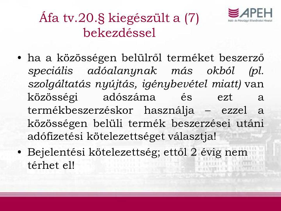 Áfa tv.20.§ kiegészült a (7) bekezdéssel ha a közösségen belülről terméket beszerző speciális adóalanynak más okból (pl.
