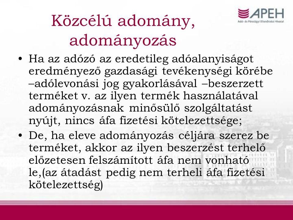 Külföldi adomány (257/A §) Ha a kfi illetőségű adománytevő pénzbeli adománya felhasználását ahhoz köti, hogy abból áfa nem finanszírozható, akkor a termékbeszerzések, szolgáltatás- igénybevételek árában foglalt áfát a kedvezményezett kérelmére az adóhatóság visszatéríti; De.
