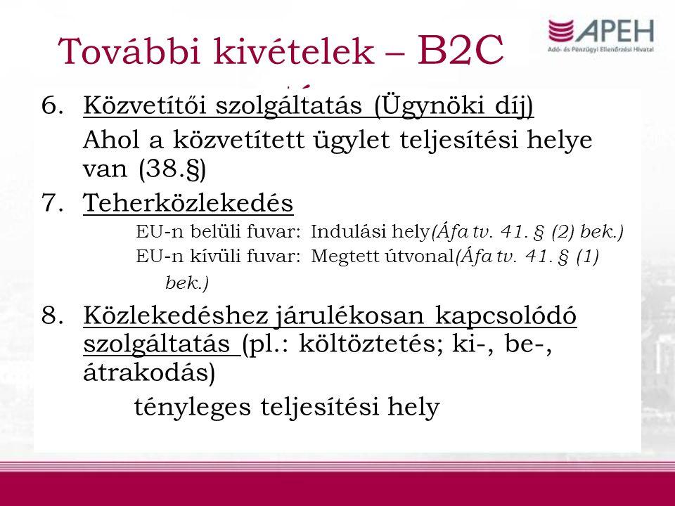 További kivételek – B2C esetén 6.Közvetítői szolgáltatás (Ügynöki díj) Ahol a közvetített ügylet teljesítési helye van (38.§) 7.Teherközlekedés EU-n belüli fuvar:Indulási hely (Áfa tv.