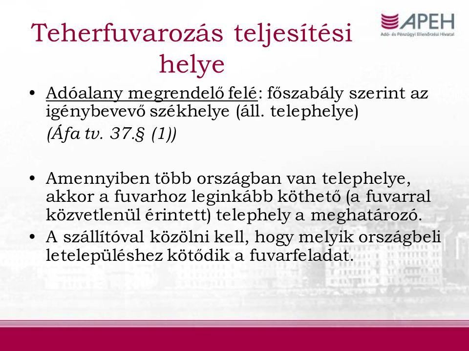 Teherfuvarozás teljesítési helye Adóalany megrendelő felé: főszabály szerint az igénybevevő székhelye (áll.