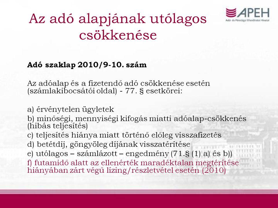 Az adó alapjának utólagos csökkenése (2011) 77.§ (2) b) pont változása – a 10.§ a) pont szerint értékesítés, bérbeadás bővül a vagyoni értékű jog időleges használatának átengedésével.