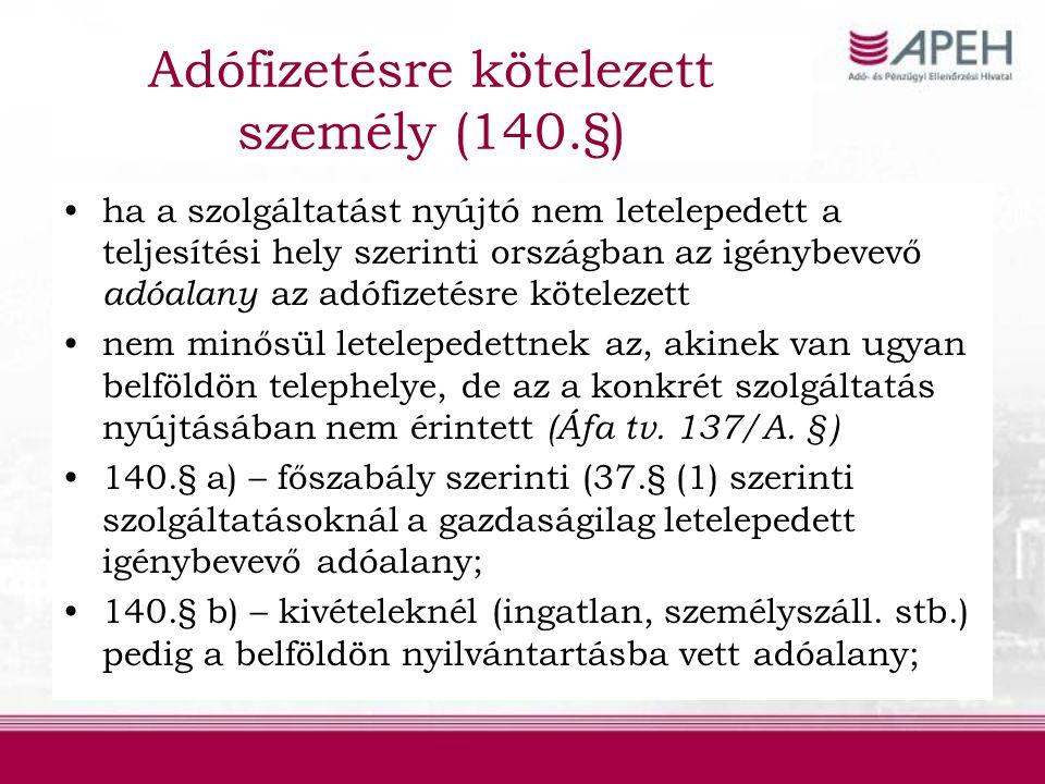Adófizetésre kötelezett személy (140.§) ha a szolgáltatást nyújtó nem letelepedett a teljesítési hely szerinti országban az igénybevevő adóalany az adófizetésre kötelezett nem minősül letelepedettnek az, akinek van ugyan belföldön telephelye, de az a konkrét szolgáltatás nyújtásában nem érintett (Áfa tv.