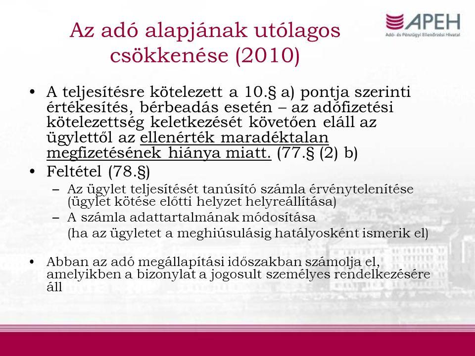 Jogharmonizációs célú módosítások (teljesítési hely) Vezetékes földgáz, villamos energia teljesítési helyének szabályozása a távfűtés- és távhűtés teljesítési helyére is (2009/162/EU irányelv) 34.§ Az adóalany-kereskedő (továbbértékesítési célú beszerző) gazdasági célú letelepedésének helye 35.§ Nem adóalany-kereskedő általi beszerzésnél, ahol a tényleges felhasználás (fogyasztás történik), a fel nem használt energia esetén pedig a beszerző gazdasági célú letelepedésének helye;
