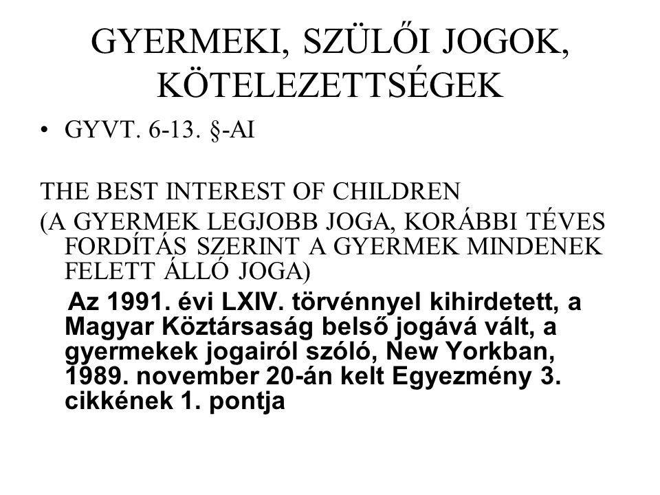 GYERMEKI, SZÜLŐI JOGOK, KÖTELEZETTSÉGEK GYVT. 6-13. §-AI THE BEST INTEREST OF CHILDREN (A GYERMEK LEGJOBB JOGA, KORÁBBI TÉVES FORDÍTÁS SZERINT A GYERM
