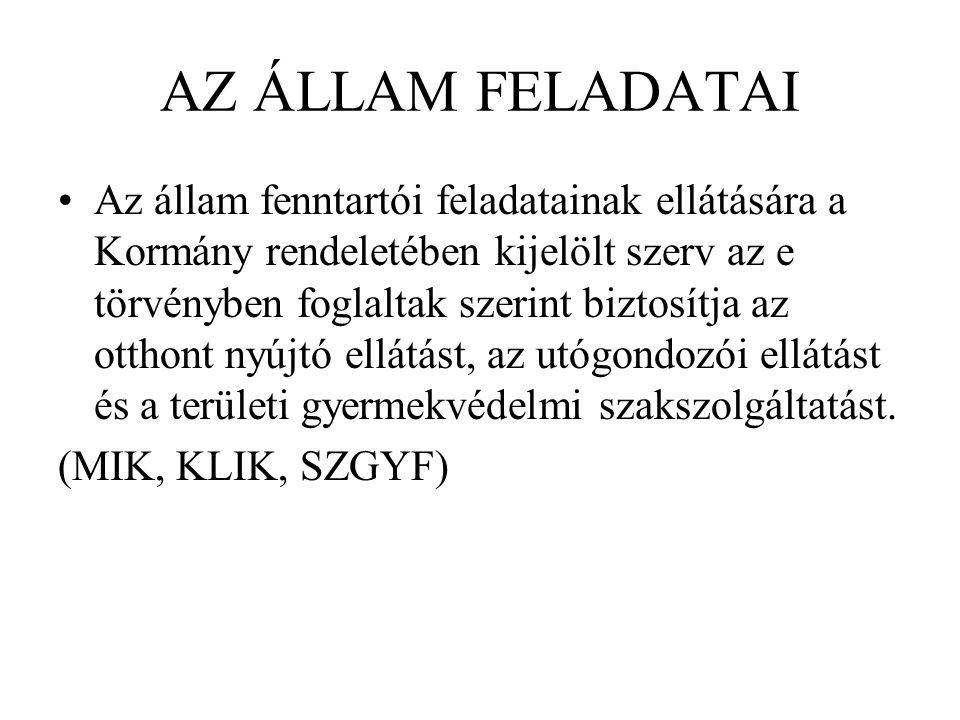 AZ ÁLLAM FELADATAI Az állam fenntartói feladatainak ellátására a Kormány rendeletében kijelölt szerv az e törvényben foglaltak szerint biztosítja az o