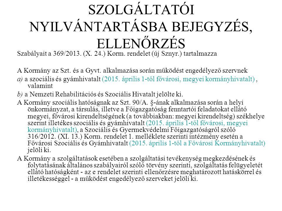 SZOLGÁLTATÓI NYILVÁNTARTÁSBA BEJEGYZÉS, ELLENŐRZÉS Szabályait a 369/2013. (X. 24.) Korm. rendelet (új Sznyr.) tartalmazza A Kormány az Szt. és a Gyvt.