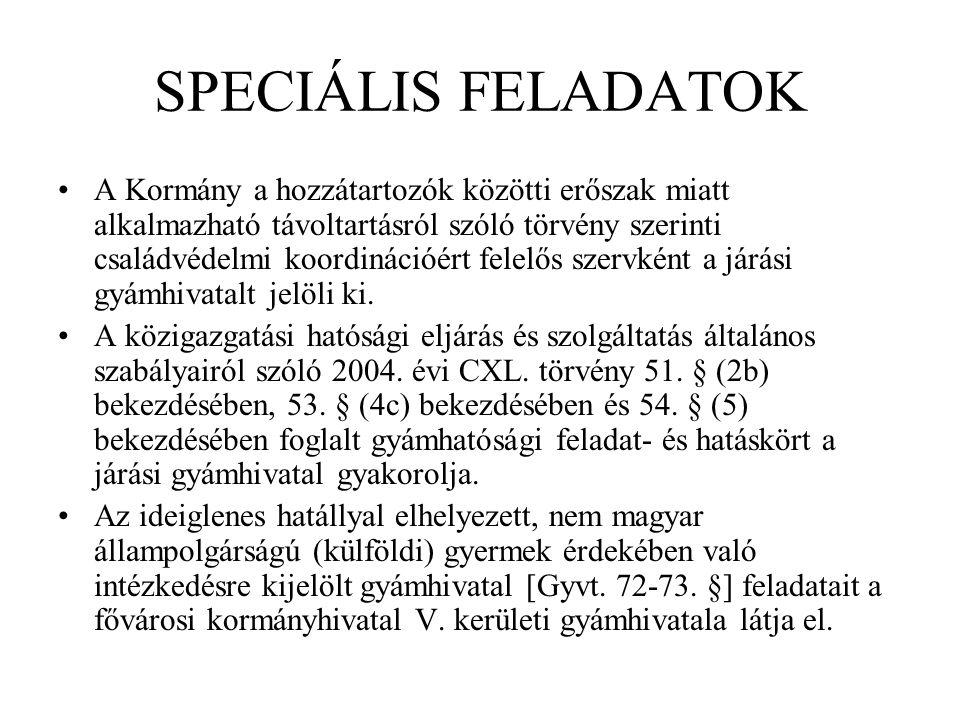 SPECIÁLIS FELADATOK A Kormány a hozzátartozók közötti erőszak miatt alkalmazható távoltartásról szóló törvény szerinti családvédelmi koordinációért fe