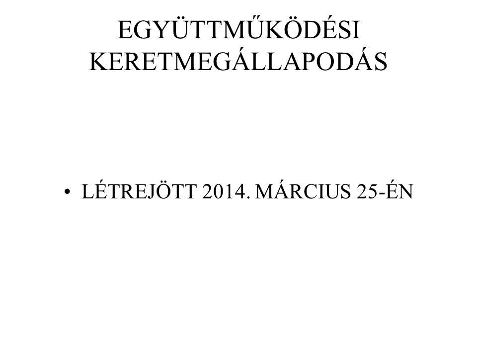 EGYÜTTMŰKÖDÉSI KERETMEGÁLLAPODÁS LÉTREJÖTT 2014. MÁRCIUS 25-ÉN