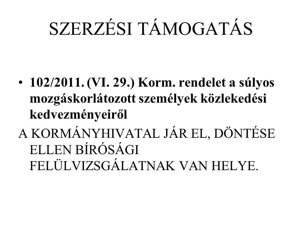 SZERZÉSI TÁMOGATÁS 102/2011. (VI. 29.) Korm. rendelet a súlyos mozgáskorlátozott személyek közlekedési kedvezményeiről A KORMÁNYHIVATAL JÁR EL, DÖNTÉS