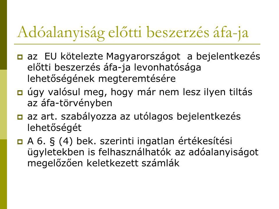 Adóalanyiság előtti beszerzés áfa-ja  az EU kötelezte Magyarországot a bejelentkezés előtti beszerzés áfa-ja levonhatósága lehetőségének megteremtésére  úgy valósul meg, hogy már nem lesz ilyen tiltás az áfa-törvényben  az art.