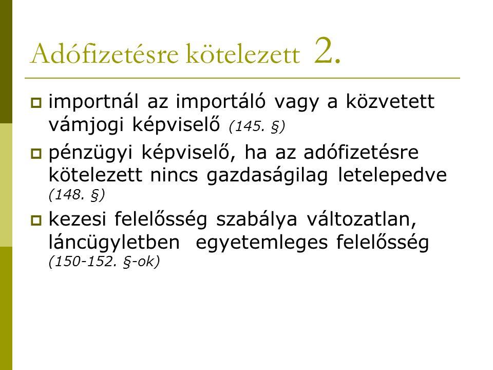 Adófizetésre kötelezett 2.  importnál az importáló vagy a közvetett vámjogi képviselő (145.