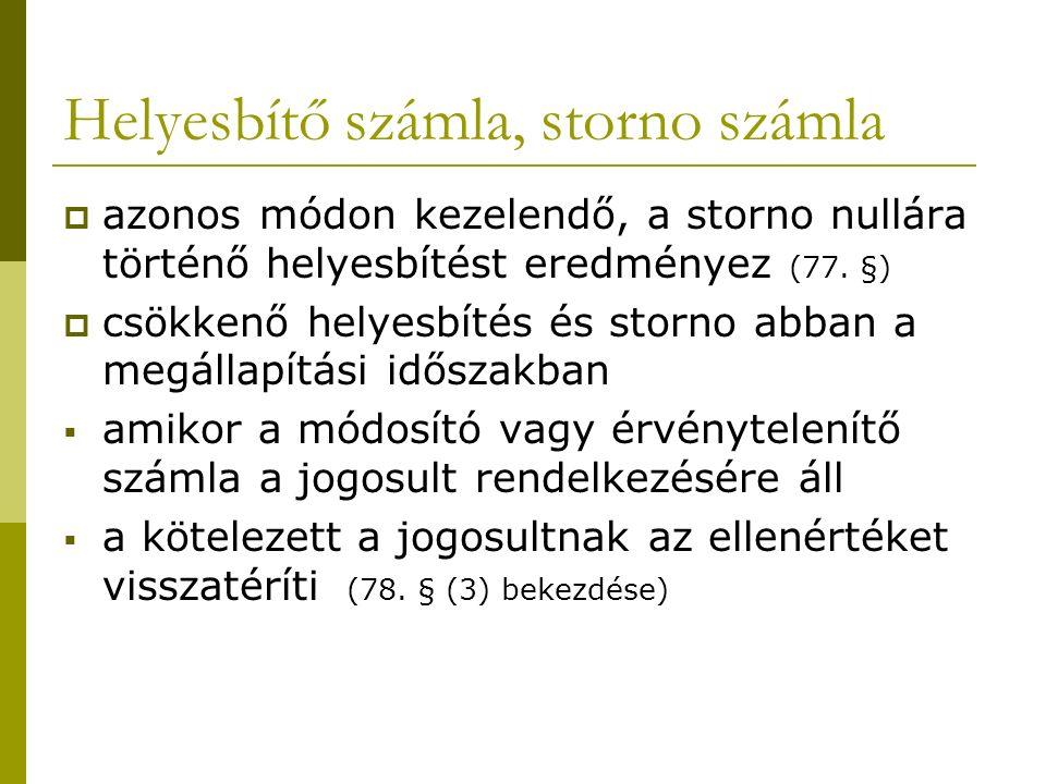 Helyesbítő számla, storno számla  azonos módon kezelendő, a storno nullára történő helyesbítést eredményez (77.