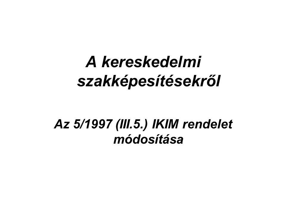 A kereskedelmi szakképesítésekről Az 5/1997 (III.5.) IKIM rendelet módosítása