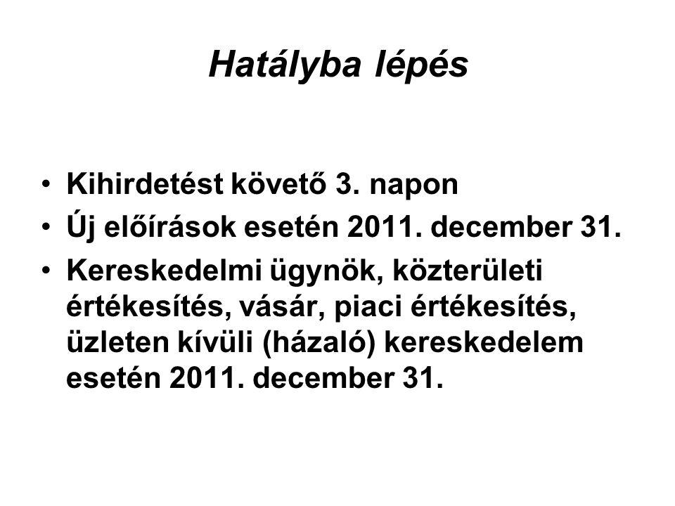 Hatályba lépés Kihirdetést követő 3. napon Új előírások esetén 2011.