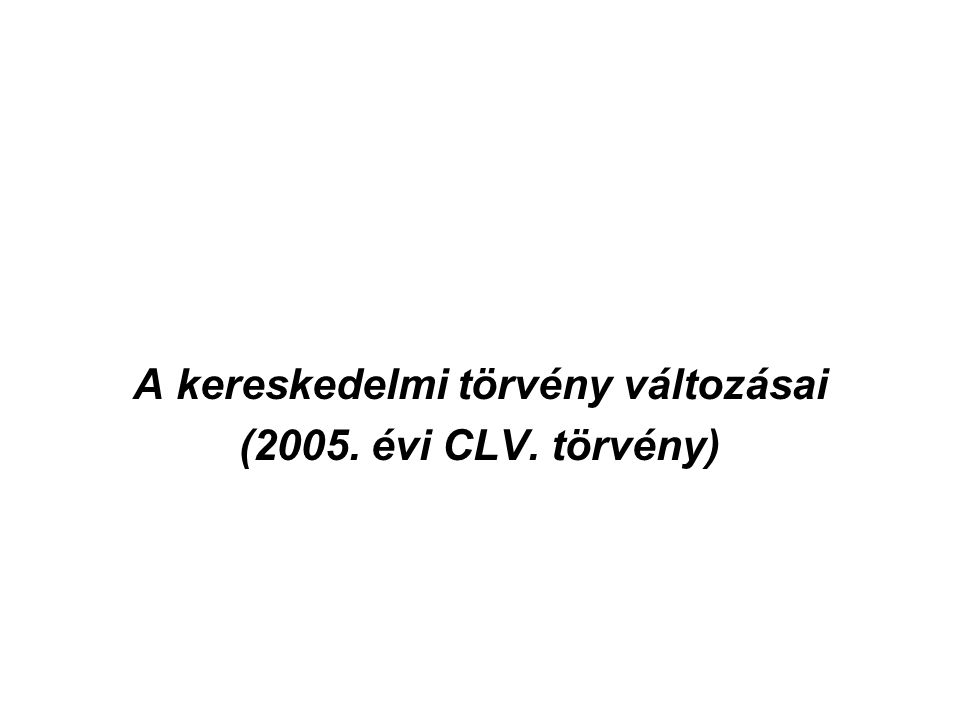 A kereskedelmi törvény változásai (2005. évi CLV. törvény)