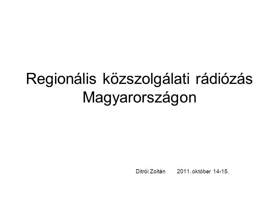 Regionális közszolgálati rádiózás Magyarországon Ditrói Zoltán 2011. október 14-15.