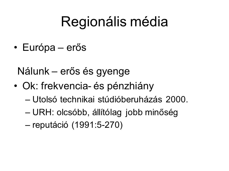 Regionális média Európa – erős Nálunk – erős és gyenge Ok: frekvencia- és pénzhiány –Utolsó technikai stúdióberuházás 2000.