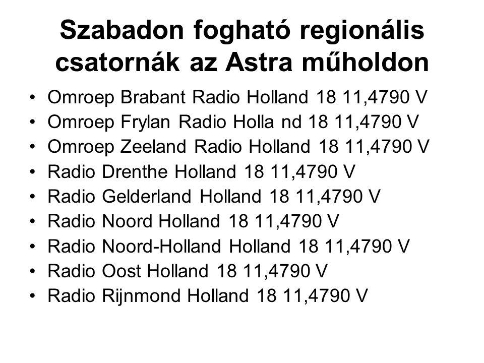 Szabadon fogható regionális csatornák az Astra műholdon Omroep Brabant Radio Holland 18 11,4790 V Omroep Frylan Radio Holla nd 18 11,4790 V Omroep Zee