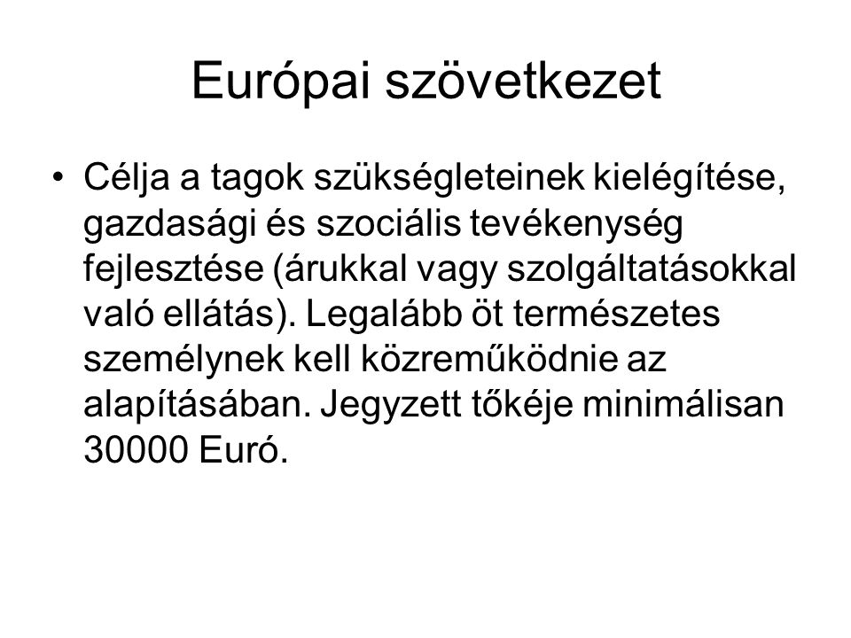 Európai szövetkezet Célja a tagok szükségleteinek kielégítése, gazdasági és szociális tevékenység fejlesztése (árukkal vagy szolgáltatásokkal való ellátás).