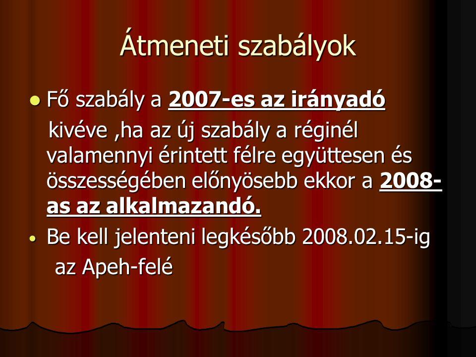 Átmeneti szabályok Fő szabály a 2007-es az irányadó Fő szabály a 2007-es az irányadó kivéve,ha az új szabály a réginél valamennyi érintett félre együttesen és összességében előnyösebb ekkor a 2008- as az alkalmazandó.