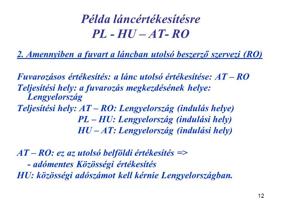 12 Példa láncértékesítésre PL - HU – AT- RO 2. Amennyiben a fuvart a láncban utolsó beszerző szervezi (RO) Fuvarozásos értékesítés: a lánc utolsó érté