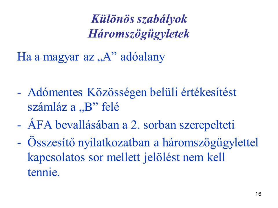 """16 Különös szabályok Háromszögügyletek Ha a magyar az """"A"""" adóalany -Adómentes Közösségen belüli értékesítést számláz a """"B"""" felé -ÁFA bevallásában a 2."""