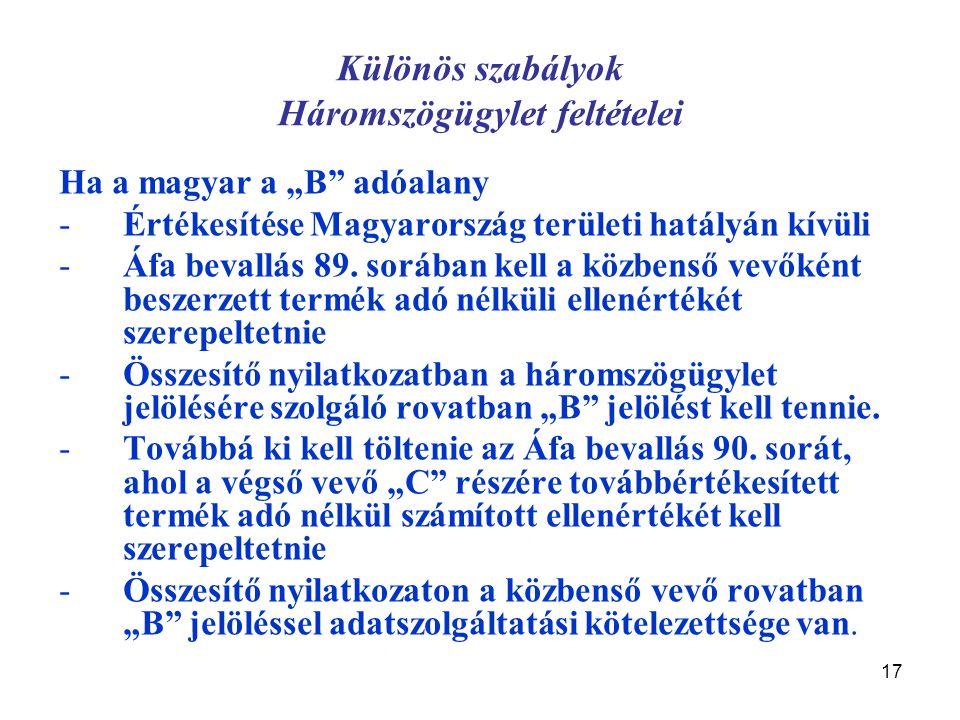 """17 Különös szabályok Háromszögügylet feltételei Ha a magyar a """"B"""" adóalany -Értékesítése Magyarország területi hatályán kívüli -Áfa bevallás 89. soráb"""