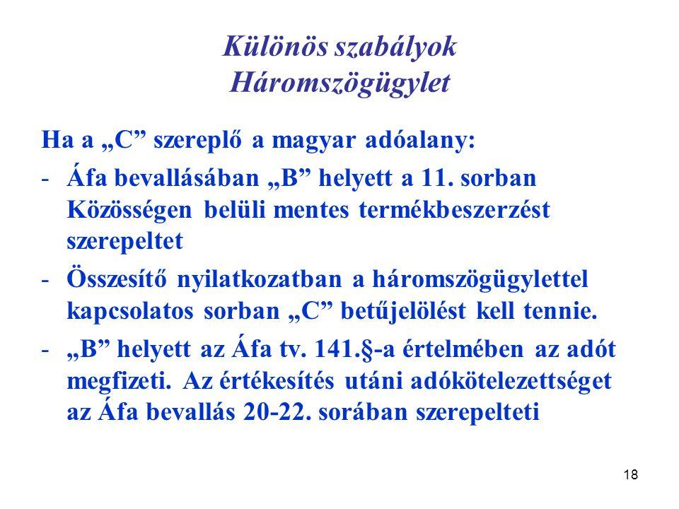 """18 Különös szabályok Háromszögügylet Ha a """"C"""" szereplő a magyar adóalany: -Áfa bevallásában """"B"""" helyett a 11. sorban Közösségen belüli mentes termékbe"""