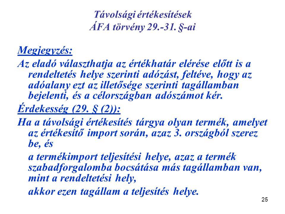 25 Távolsági értékesítések ÁFA törvény 29.-31. §-ai Megjegyzés: Az eladó választhatja az értékhatár elérése előtt is a rendeltetés helye szerinti adóz