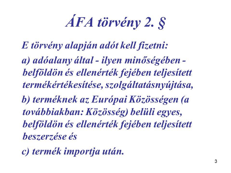 3 ÁFA törvény 2. § E törvény alapján adót kell fizetni: a) adóalany által - ilyen minőségében - belföldön és ellenérték fejében teljesített termékérté