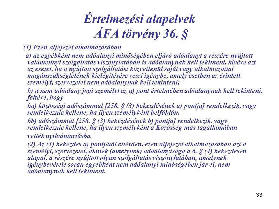 33 Értelmezési alapelvek ÁFA törvény 36. § (1) Ezen alfejezet alkalmazásában a) az egyébként nem adóalanyi minőségében eljáró adóalanyt a részére nyúj