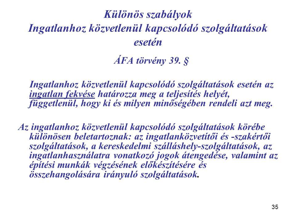 35 Különös szabályok Ingatlanhoz közvetlenül kapcsolódó szolgáltatások esetén ÁFA törvény 39. § Ingatlanhoz közvetlenül kapcsolódó szolgáltatások eset