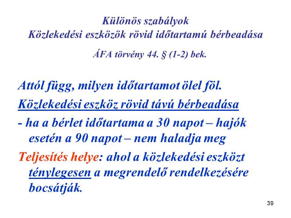 39 Különös szabályok Közlekedési eszközök rövid időtartamú bérbeadása ÁFA törvény 44.