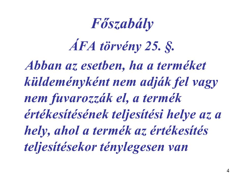 4 Főszabály ÁFA törvény 25. §. Abban az esetben, ha a terméket küldeményként nem adják fel vagy nem fuvarozzák el, a termék értékesítésének teljesítés