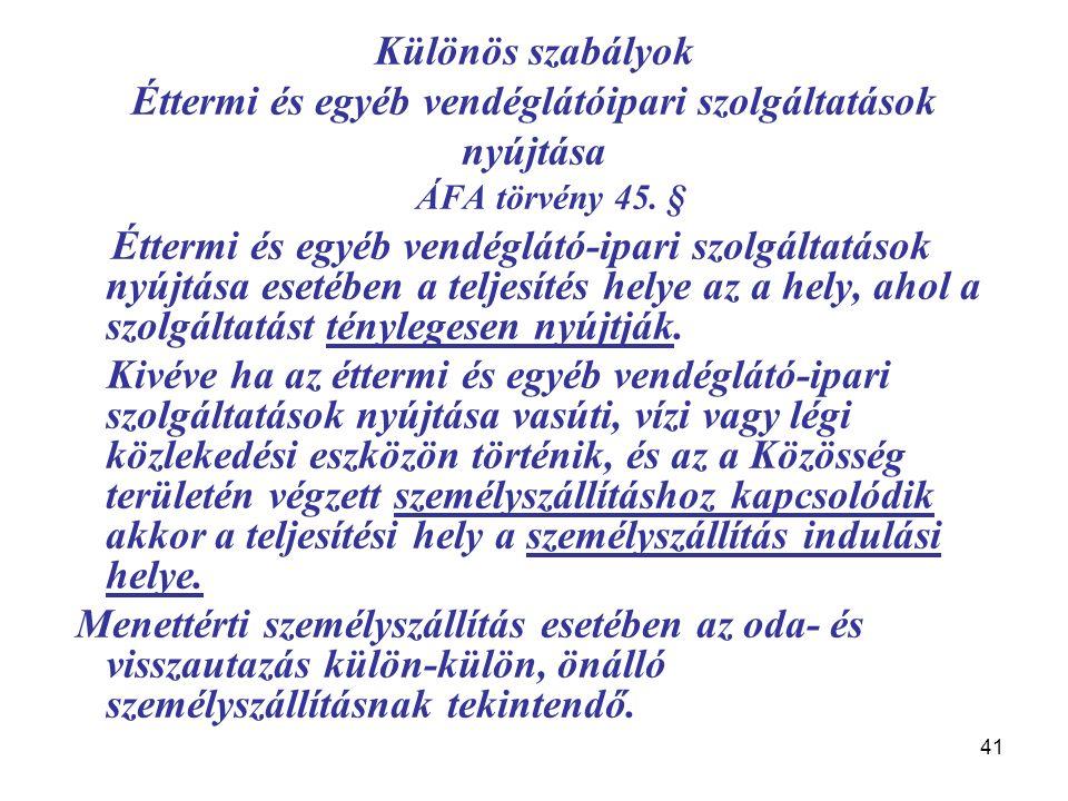 41 Különös szabályok Éttermi és egyéb vendéglátóipari szolgáltatások nyújtása ÁFA törvény 45.