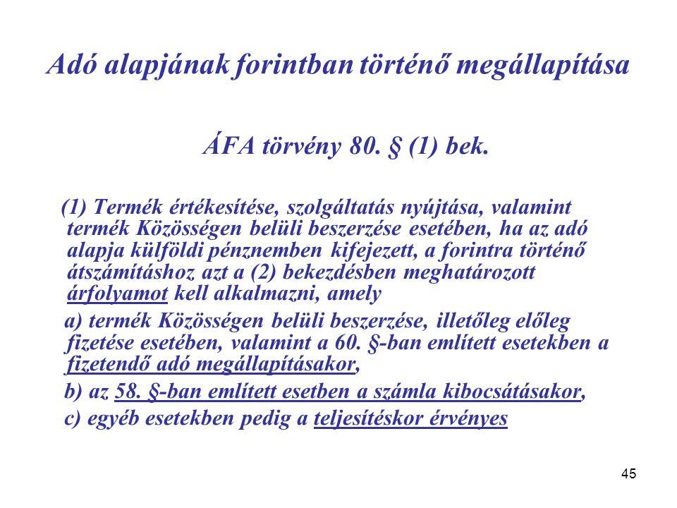 45 Adó alapjának forintban történő megállapítása ÁFA törvény 80. § (1) bek. (1) Termék értékesítése, szolgáltatás nyújtása, valamint termék Közösségen