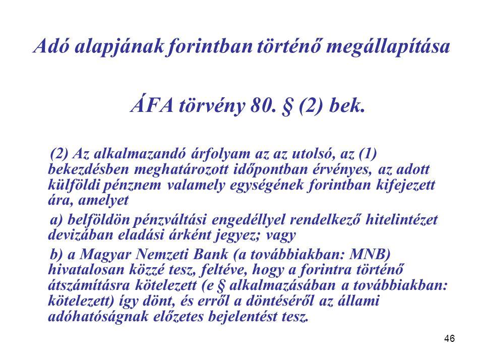 46 Adó alapjának forintban történő megállapítása ÁFA törvény 80. § (2) bek. (2) Az alkalmazandó árfolyam az az utolsó, az (1) bekezdésben meghatározot