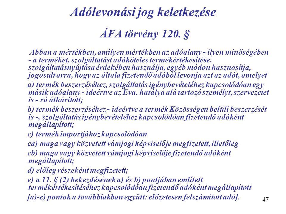 47 Adólevonási jog keletkezése ÁFA törvény 120. § Abban a mértékben, amilyen mértékben az adóalany - ilyen minőségében - a terméket, szolgáltatást adó